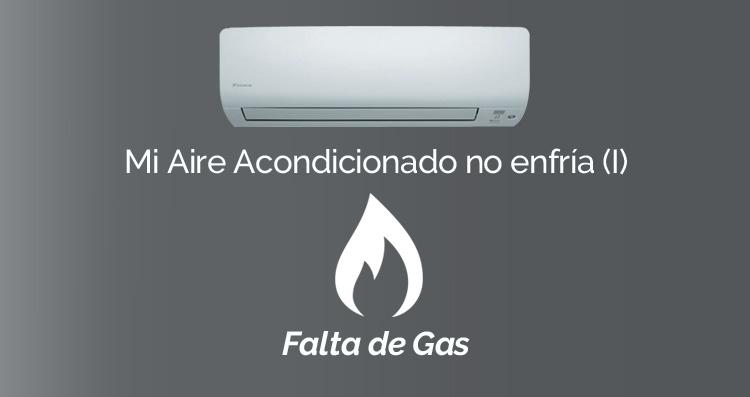 Mi Aire Acondicionado no enfría (I): Falta de Gas