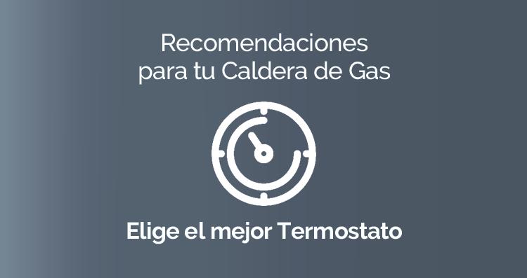 Recomendaciones para tu Caldera de Gas: Elige el Mejor Termostato