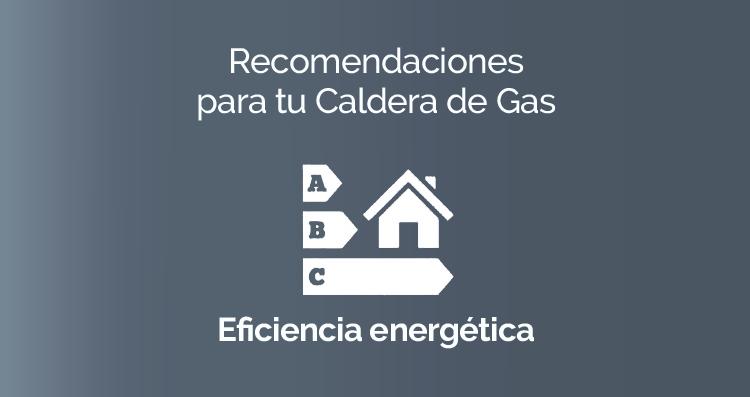 Recomendaciones para tu Caldera de Gas: Eficiencia energética